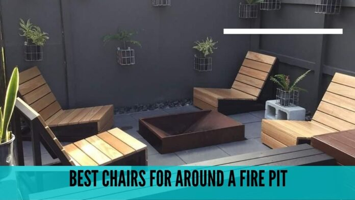 best chairs for around a fire pit